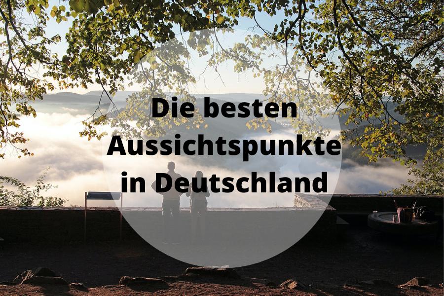 Die besten Aussichtspunkte in Deutschland